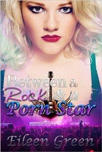 Between A Rock & A Porn Star (book) by Eileen Green