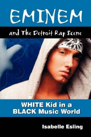 Eminem and The Detroit Scene-White Kid In A Black Music World