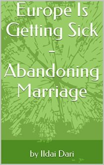 Europe Is Getting Sick - Abandoning Marriage (book) by Ildai Dari