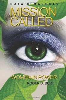 Gaia's Majesty - Mission Called: Women in Power (book) by Roger B. Burt