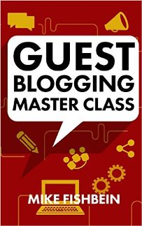 Guest Blogging Master Class (book) by Mike Fishbein