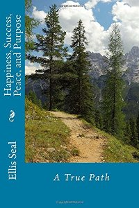 Happiness, Success, Peace and Purpose: A True Path - Book Cover