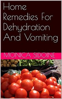 Home Remedies For Dehydration And Vomiting (book) by Monica Sidoine