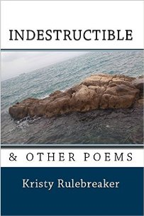 Indestructible & Other Poems (book) by Kristy Rulebreaker