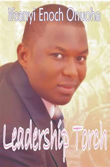 Leadership Torch (book) by Ifeanyi Enoch Onuoha