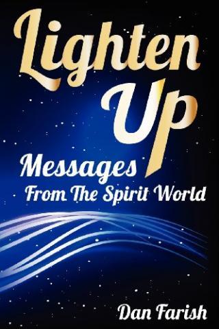 Lighten Up - Messages From The Spirit World (book) by Dan Farish