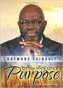 Living Your Life's Purpose (book) by Raymond Shinault