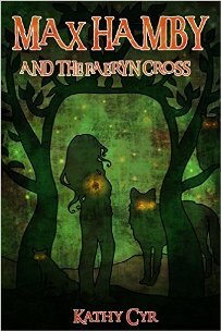 Max Hamby and the Faeryn Cross (book) by Kathy Cyr