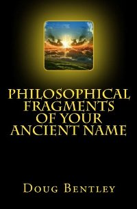 Philosophical Fragments Of Your Ancient Name - Book Cover