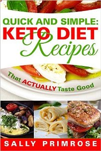 Quick & Simple: Keto Recipes That ACTUALLY Taste Good (book) by Sally Primrose