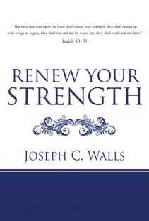 Renew Your Strength (book) by Joseph C Walls