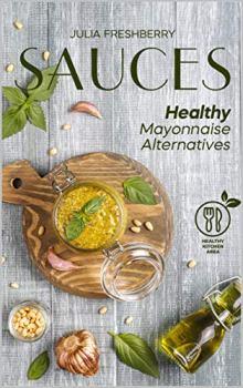 Sauces. Healthy Mayonnaise Alternatives - Book cover