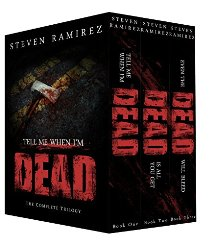 Tell Me When I'm Dead: The Complete Trilogy (Box Set) by Steven Ramirez.
