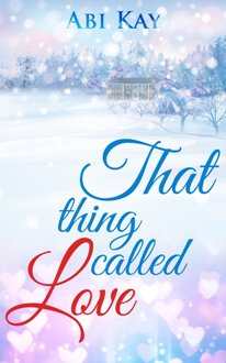 That Thing Called Love (book) by Abi Kay.
