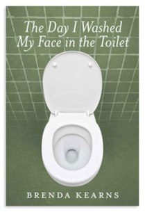 The Day I Washed My Face in the Toilet (book) by Brenda Kearns