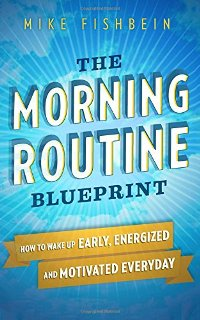 The Morning Routine Blueprint (book) by Mike Fishbein