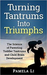 Turning Tantrums Into Triumphs (book) by Pamela Li.
