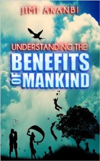 Understanding the Benefits of Mankind (book) by Jimi Akanbi