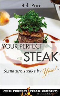 Your Perfect Steak: Signature Steaks by You (book) by Bell Parc