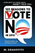 101 Reasons to Vote NO in 2012! (book) by Matt Dragovits