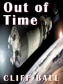 Out of Time: A Time Travel Novel (book) by Cliff Ball