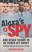 Alexa's a Spy and Other Things to Be Ticked off About - Book cover