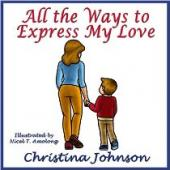 All the Ways to Express My Love (children's book) by Christina Johnson