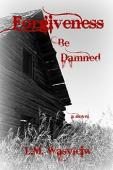 Forgiveness Be Damned - Book cover