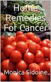 Home Remedies For Cancer (book) by Monica Sidoine