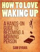How To Love Waking Up (book) by Sam Uyama