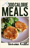 Less Than 300 Calorie Meals (book) by Vanessa Kittle