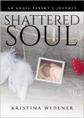 Shattered Soul: An Angel Parent's Journey (book) by Kristina Widener