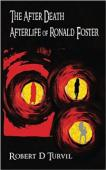 The After Death Afterlife of Ronald Foster (book) by Robert D Turvil