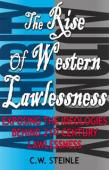 The Rise of Western Lawlessness (book) by C.W. Steinle