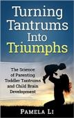 Turning Tantrums Into Triumphs (book) by Pamela Li.