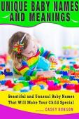 Unique Baby Names and Meanings (book) by Casey Robson