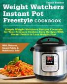Weight Watchers Instant Pot Freestyle Cookbook - Book cover