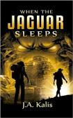 When The Jaguar Sleeps (book) by J.A. Kalis