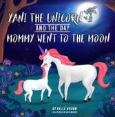 Yani the Unicorn and the Day Mommy Went to the Moon - Book cover