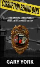 Corruption Behind Bars (book) by Gary York