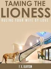 Taming The Lioness: Ruling Your Wife By Love - Book Cover