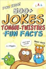 500+ Jokes, Tongue-Twisters, & Fun Facts For Kids! (book) by J.J. Wiggins