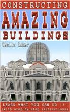 Constructing Amazing Buildings: Learn what you can do!!! (book) by Geniuz Gamer