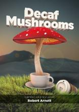 Decaf Mushrooms (book) by Robert Arnott