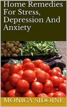 Home Remedies For Stress, Depression And Anxiety (book) by Monica Sidoine