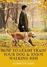 How To Leash Train Your Dog And Enjoy Walking Him - Book cover