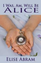 I Was, Am, Will Be Alice (book) by Elise Abram