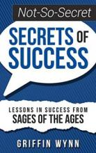 Not-So-Secret Secrets of Success (book) by Griffin Wynn