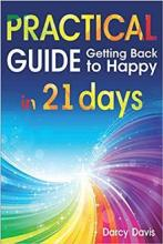 Practical Guide Getting Back to Happy in 21 Days - Book cover