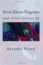 Seven Eleven Forgotten and Other Stories (book) by Barnaby Hazen